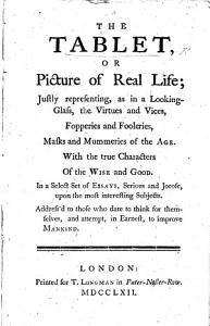 The Tablet  Or Picture of Real Life     in a Select Set of Essays  Serious and Jocose  Etc   By Peter Shaw   PDF