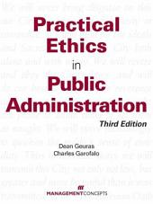Practical Ethics in Public Administration: Third Edition