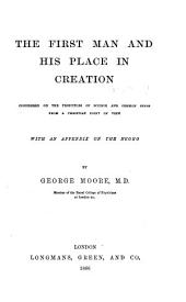 The First Man and His Place in Creation: Considered on the Principles of Science and Common Sense from a Christian Point of View. With an Appendix on the Negro