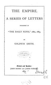 "The Empire: A Series of Letters, Published in ""The Daily News,"" 1862, 1863"