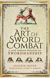 The Art of Sword Combat: A 1568 German Treatise on Swordmanship