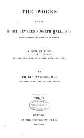 The Works of the Right Reverend Joseph Hall: Volume 6