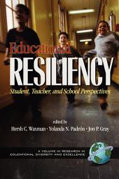 Educational Resiliency: Student, Teacher, and School Perspectives
