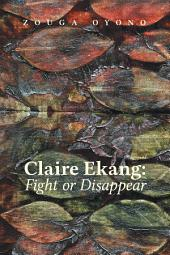 Claire Ekang: Fight or Disappear