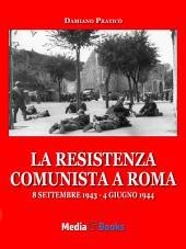 La resistenza comunista a Roma: 8 settembre 1943 - 4 giugno 1944