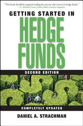 Getting Started in Hedge Funds: Edition 2