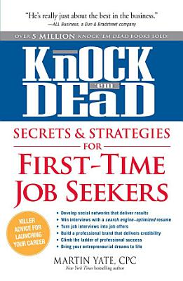 Knock  em Dead   Secrets   Strategies for First Time Job Seekers PDF