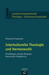 Interkulturelle Theologie und Hermeneutik: Grundfragen, aktuelle Beispiele, theoretische Perspektiven