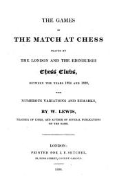 The Games of the Match at Chess Played by the London and the Edinburgh Chess Clubs, Between the Years 1824 and 1828 with Numerous Variations and Remarks