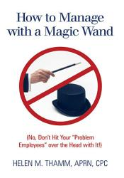 How To Manage With A Magic Wand Book PDF