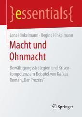 """Macht und Ohnmacht: Bewältigungsstrategien und Krisenkompetenz am Beispiel von Kafkas Roman """"Der Prozess"""""""