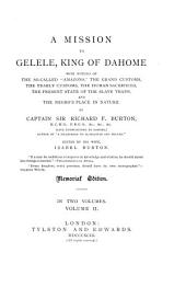 "A Mission to Gelele, King of Dahome: With Notices of the So Called ""Amazons,"" the Grand Customs, the Yearly Customs, the Human Sacrifices, the Present State of the Slave Trade, and the Negro's Place in Nature, Volume 2"