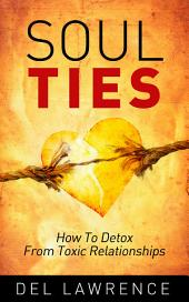 Soul Ties: How to Detox from Toxic Relationships