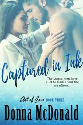 Captured In Ink (Romantic Comedy, Contemporary Romance): Book Three of the Art Of Love Series