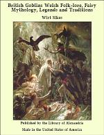 British Goblins, Welsh Folk-lore, Fairy Mythology, Legends and Traditions