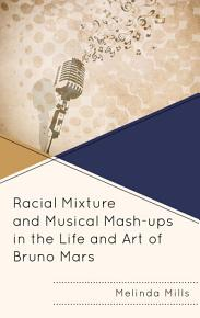 Racial Mixture and Musical Mash ups in the Life and Art of Bruno Mars PDF