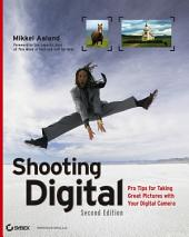 Shooting Digital: Pro Tips for Taking Great Pictures with Your Digital Camera, Edition 2