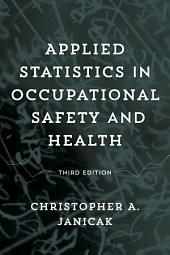 Applied Statistics in Occupational Safety and Health: Edition 3