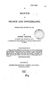 A month in France and Switzerland, during the autumn of 1824