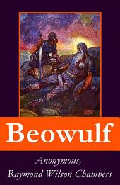 Beowulf: complete bilingual edition including the original anglo-saxon edition + 3 modern english translations + an extensive study of the poem + footnotes, index and alphabetical glossary