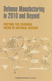 Defense Manufacturing in 2010 and Beyond: Meeting the Changing Needs of National Defense