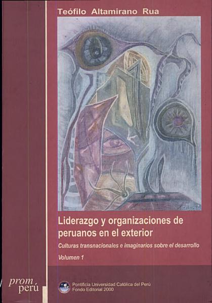 Liderazgo Y Organizaciones de Peruanos en El Exterior: Culturas transnacionales e imaginarios sobre el desarrollo