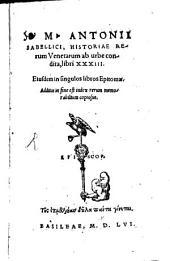 M. Antonii Sabellici, Historiae Rerum Venetarum ab urbe condita, libri XXXIII: Eiusdem singulos libros Epitomae : Additus in fine est index rerum memorabilium copiosus