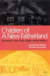 Children of a New Fatherland: Germany's Post-war Right Wing Politics