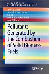 Pollutants Generated by the Combustion of Solid Biomass Fuels