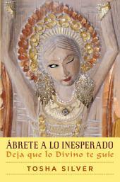Ábrete a lo inesperado (Outrageous Openness Spanish Edition): Deja que lo divino te guíe