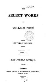 The select works of William Penn: Volume 1