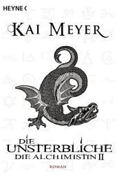 Die Unsterbliche - Die Alchimistin II: Roman