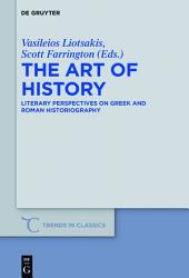 The Art of History: Literary Perspectives on Greek and Roman Historiography