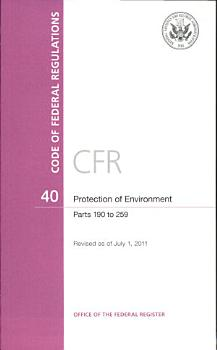 Code of Federal Regulations  Title 40  Protection of Environment  Parts 190 258  Revised as of July 1  2011 PDF