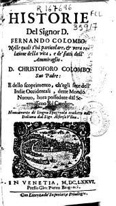 Histoire del Signor D. Fernando Colombo nelle quali s'hà particolare, & vera relatione delle vita, e de'fatti dell'ammiraglio. D. Christoforo Colombo suo padre : e dello scoprimento, ch'egli fece dell'Indie Occidentali, dette Mondo Nuovo, hora possedute dal Serenissimo Rè Catolico