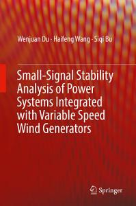 Small Signal Stability Analysis of Power Systems Integrated with Variable Speed Wind Generators