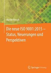Die neue ISO 9001:2015 - Status, Neuerungen und Perspektiven