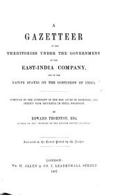 A Gazetteer of the Territories Under the Government of the East-India Company, and of the Native States on the Continent of India