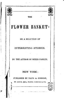 The Flower Basket  Or  A Selection of Interesting Stories