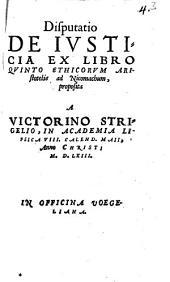 Disputatio De Iusticia Ex Libro Quinto Ethicorum Aristotelis ad Nicomachum