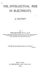 The intellectual rise in electricity: a history, Volume 25