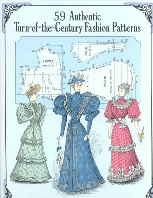 59 Authentic Turn of the century Fashion Patterns