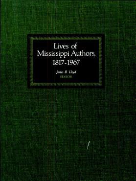 Lives of Mississippi Authors  1817 1967 PDF