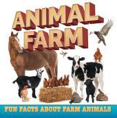 Animal Farm: Fun Facts About Farm Animals: Farm Life Books for Kids