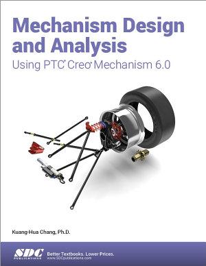 Mechanism Design and Analysis Using PTC Creo Mechanism 6 0