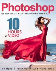 Photoshop Cc Essentials For Photographers Chelsea Tony Northrup S Video Book Book PDF