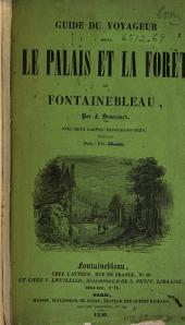 Guide du voyageur dans le palais et la forêt de Fontainebleau, ou Histoire et description abrégées de ces lieux remarquables et pittoresques