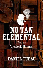 No tan elemental: Cómo ser Sherlock Holmes