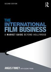 The International Film Business: A Market Guide Beyond Hollywood, Edition 2