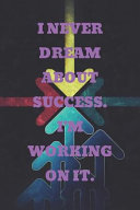 I Never Dream about Success  I m Working on It   Motivational Notebook  Journal  Diary  110 Pages  Blank  6x9 PDF